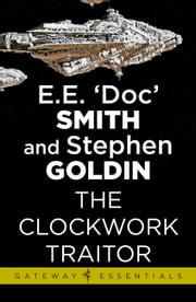 The Clockwork Traitor - Family d'Alembert Book 3 ebook by E.E. 'Doc' Smith, Stephen Goldin