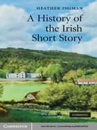 A History of the Irish Short Story ebook by Heather Ingman