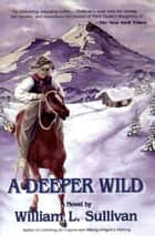 A Deeper Wild ebook by William Sullivan