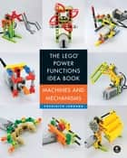 The LEGO Power Functions Idea Book, Volume 1 ebook by Yoshihito Isogawa