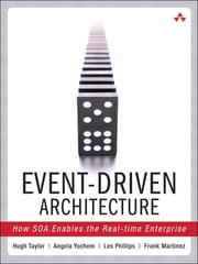 Event-Driven Architecture - How SOA Enables the Real-Time Enterprise ebook by Hugh Taylor,Angela Yochem,Les Phillips,Frank Martinez