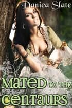 Mated to the Centaurs ebook by Danica Slate