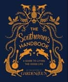 The Southerner's Handbook ebook by Editors of Garden and Gun
