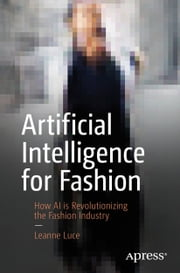Artificial Intelligence for Fashion - How AI is Revolutionizing the Fashion Industry ebook by Leanne Luce