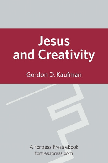 Jesus and Creativity ebook by Gordon D. Kaufman