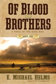 Of Blood and Brothers - A Novel of the Civil War ebook by E. Michael Helms