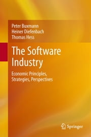 The Software Industry - Economic Principles, Strategies, Perspectives ebook by Peter Buxmann,Thomas Hess,Diefenbach