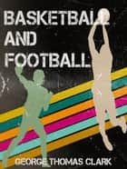 Basketball and Football ebook by George Thomas Clark