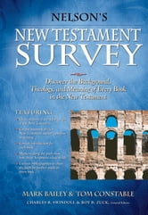Nelson's New Testament Survey - Discovering the Essence, Background and Meaning About Every New Testament Book ebook by Mark Bailey,Tom Constable