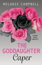 The Goddaughter Caper - A Gina Gallo Mystery ebook by Melodie Campbell