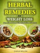 Herbal Remedies for Weight Loss Burn Fat and Boost Your Metabolism with Herbs ebook by Dana Selon