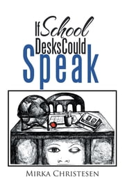 If School Desks Could Speak ebook by Mirka Christesen