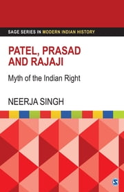 Patel, Prasad and Rajaji - Myth of the Indian Right ebook by Neerja Singh