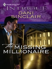 The Missing Millionaire ebook by Dani Sinclair