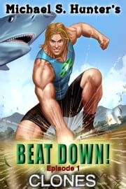 Beat Down 1: Clones ebook by Michael S. Hunter