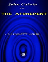 John Calvin on the Atonement ebook by Hazlett Lynch