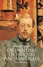 Oil Painting Techniques and Materials ebook by Harold Speed