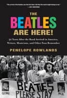 The Beatles Are Here! ebook by Penelope Rowlands