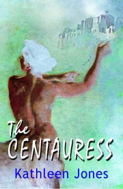 The Centauress ebook by Kathleen Book Jones