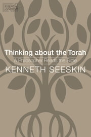 Thinking about the Torah - A Philosopher Reads the Bible ebook by Dr. Kenneth Seeskin, Ph.D.