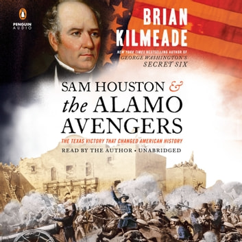 Sam Houston and the Alamo Avengers - The Texas Victory That Changed American History audiobook by Brian Kilmeade