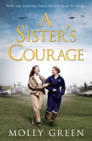 A Sister's Courage (The Victory Sisters, Book 1) ebook by Molly Green