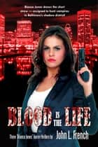 Bianca Jones: Blood Is the Life ebook by John L. French