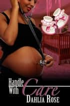 Handle With Care ebook by Dahlia Rose