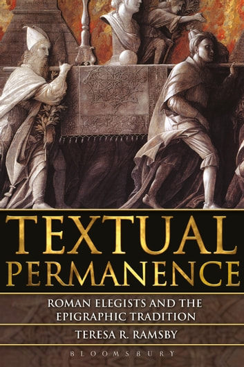 Textual Permanence - Roman Elegists and Epigraphic Tradition ebook by Teresa Ramsby