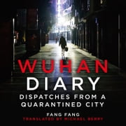 Wuhan Diary: Dispatches from a Quarantined City audiobook by Fang Fang