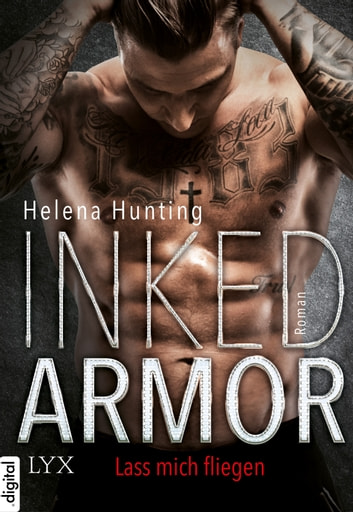 Inked Armor - Lass mich fliegen ebook by Helena Hunting