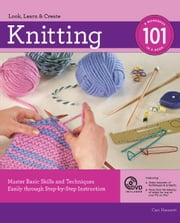 Knitting 101 - Master Basic Skills and Techniques Easily through Step-by-Step Instruction ebook by Carri Hammett
