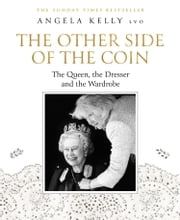 The Other Side of the Coin: The Queen, the Dresser and the Wardrobe ebook by Angela Kelly