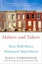 Makers and Takers - How Wall Street Destroyed Main Street ekitaplar by Rana Foroohar