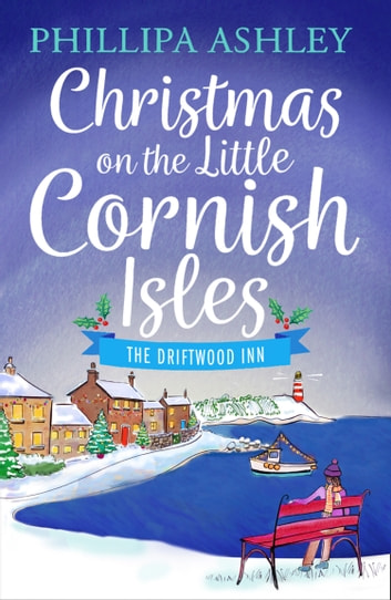 Christmas on the Little Cornish Isles: The Driftwood Inn (The Little Cornish Isles, Book 1) ebook by Phillipa Ashley