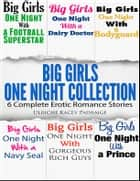 Big Girls One Night Collection - 6 Complete (Erotic Romance) Stories ebook by Ulriche Kacey Padraige