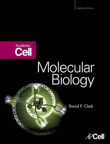 Molecular Biology ebook by David P. Clark, BA (honors)Christ's College Cambridge, 1973<br>PhD University of Brsitol (England), 1977