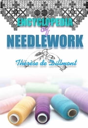 Encyclopedia of Needlework (With 800 original illustrations) ebook by Thérèse de Dillmont