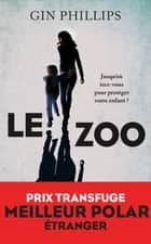 Le Zoo ebook by Gin PHILLIPS, Dominique HAAS