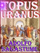 Topus Uranus ebook by Adolfo Sagastume