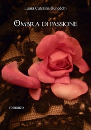 Ombra di passione ebook by Laura Caterina Benedetti