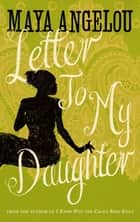 Letter To My Daughter ebook by Dr Maya Angelou