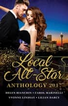 Local All-Star Anthology 2017 - 4 Book Box Set ebook by Helen Bianchin, Carol Marinelli, Yvonne Lindsay,...