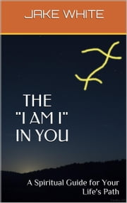 "The ""I AM I"" in You ebook by Jake White"