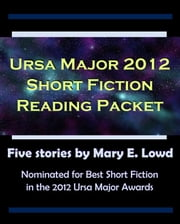 Ursa Major 2012 Short Fiction Reading Packet ebook by Mary E. Lowd