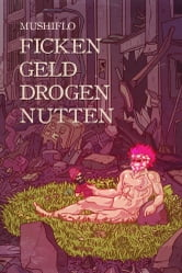 Ficken. Geld. Drogen. Nutten. ebook by Mushiflo