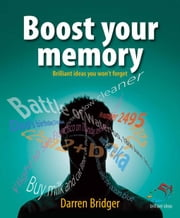 Boost Your Memory: 52 Brilliant Ideas You Won't Forget ebook by Bridger, Darren