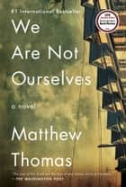 We Are Not Ourselves - A Novel ebook by