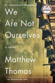 We Are Not Ourselves - A Novel ebook by Matthew Thomas