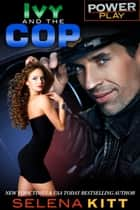Power Play: Ivy and the Cop ebook by